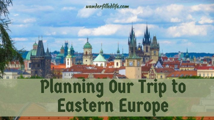 Planning Our Eastern Europe Trip