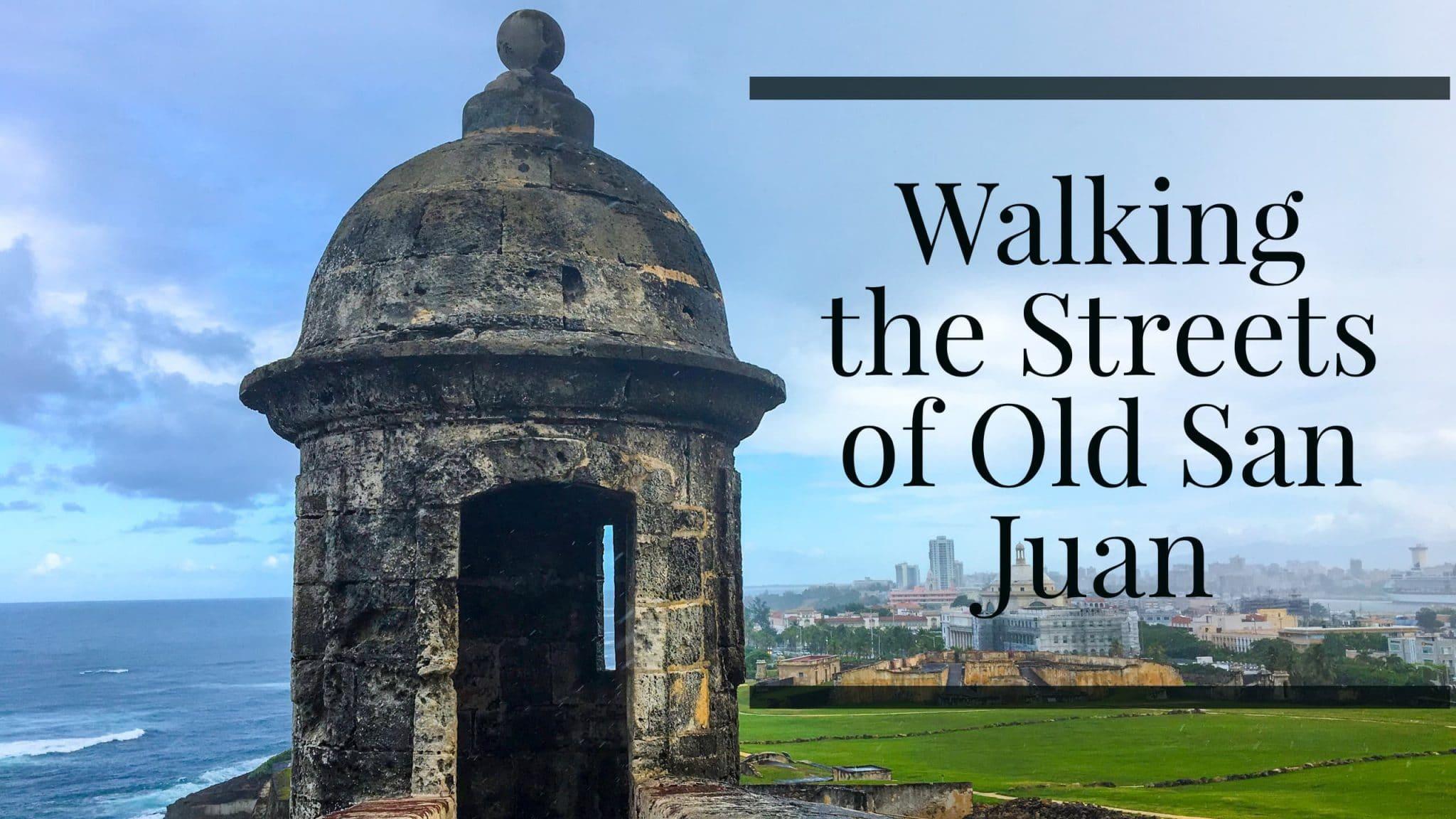 Walking the Streets of Old San Juan
