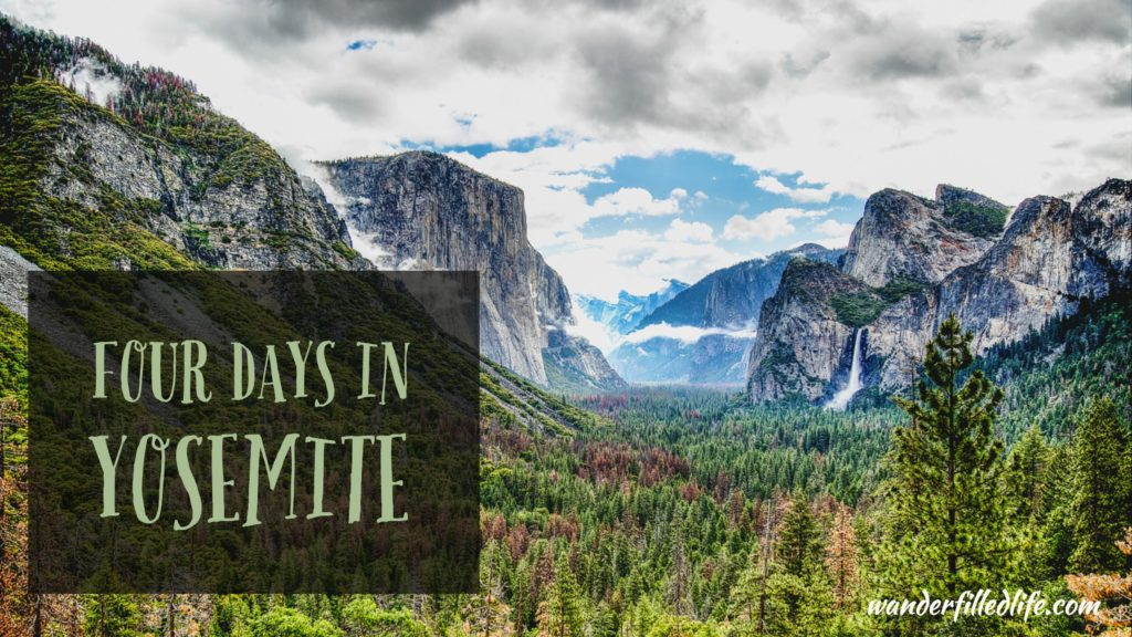Four Days In Yosemite National Park Our Wander Filled Life