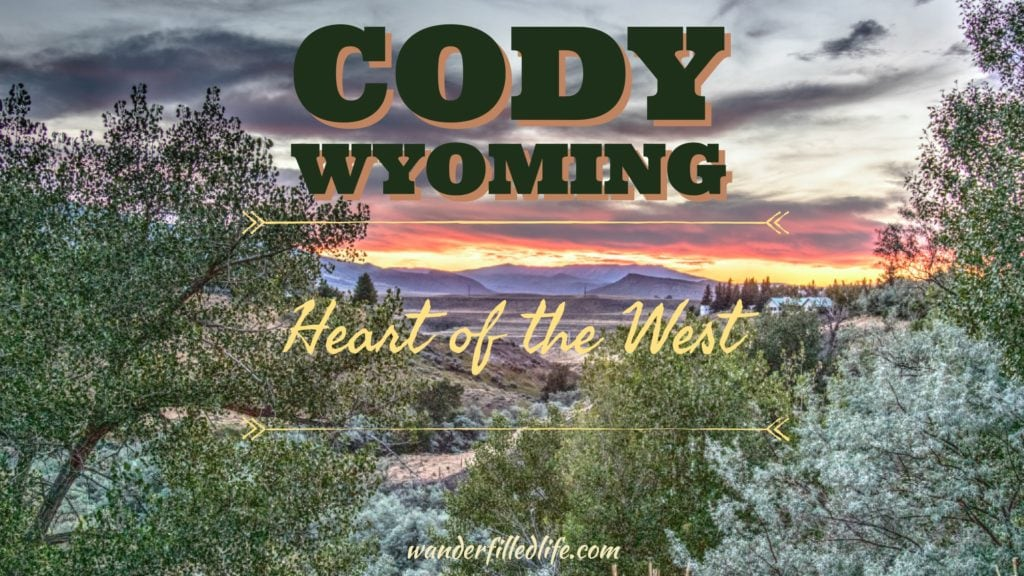 Cody Wyoming Heart Of The West Our Wander Filled Life